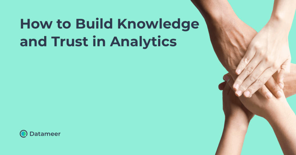 How to Build Knowledge and Trust in Analytics