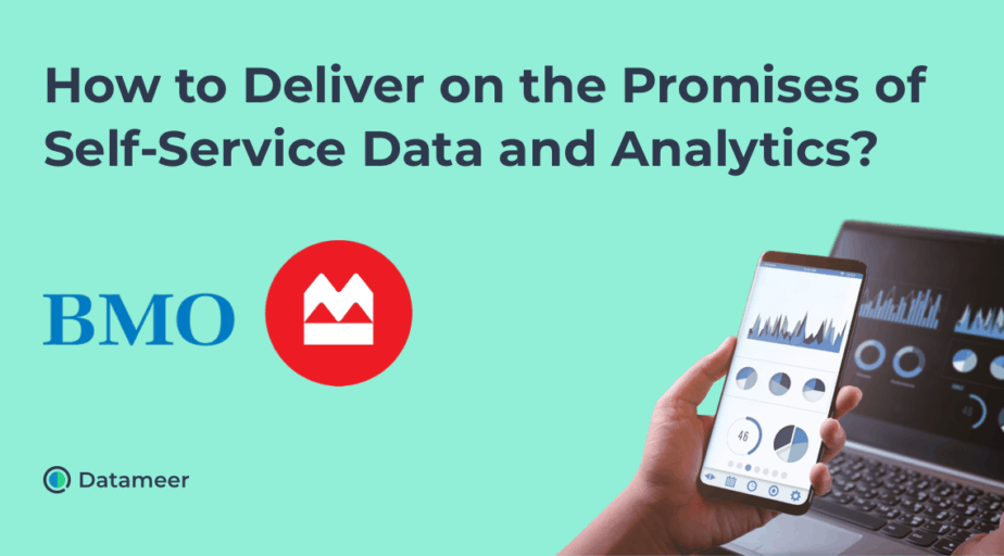 Delivering on the Promises of Self-Service Data and Analytics with BMO